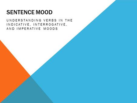 Sentence mood understanding verbs in the indicative, interrogative, and imperative moods.