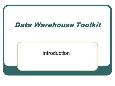 Data Warehouse Toolkit Introduction. Data Warehouse Bill Inmon's paradigm: Data warehouse is one part of the overall business intelligence system. An.