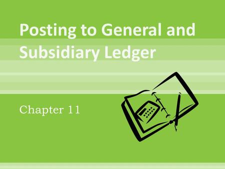Chapter 11. Section 11-1  Subsidiary Ledgers:  A ledger that is summarized in a single general ledger account  Accounts Payable Ledger:  A subsidiary.