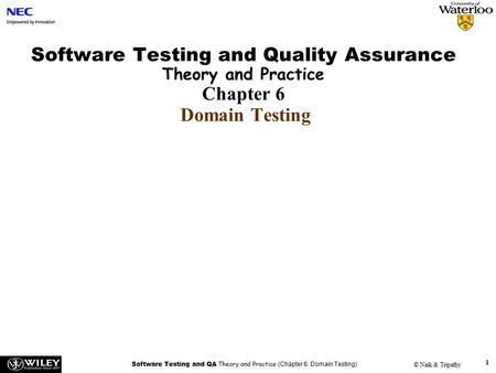 Software Testing and QA Theory and Practice (Chapter 6: Domain Testing) © Naik & Tripathy 1 Software Testing and Quality Assurance Theory and Practice.