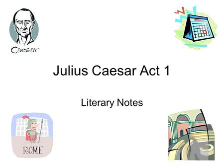 Julius Caesar Act 1 Literary Notes.