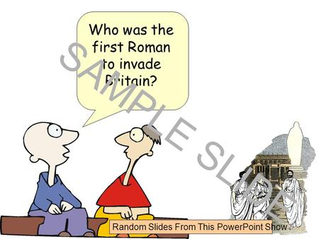 Www.ks1resources.co.uk Who was the first Roman to invade Britain? SAMPLE SLIDE Random Slides From This PowerPoint Show.