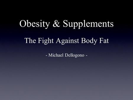Obesity & Supplements The Fight Against Body Fat - Michael Dellogono -