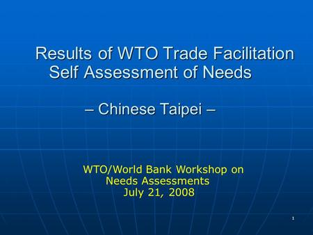 1 Results of WTO Trade Facilitation Self Assessment of Needs – Chinese Taipei – Results of WTO Trade Facilitation Self Assessment of Needs – Chinese Taipei.