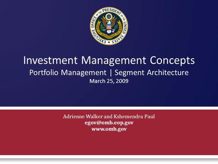 Investment Management Concepts Portfolio Management | Segment Architecture March 25, 2009 Adrienne Walker and Kshemendra Paul