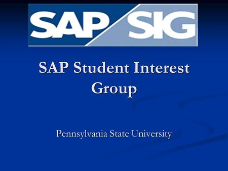 SAP Student Interest Group Pennsylvania State University.