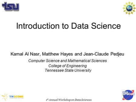 Introduction to Data Science Kamal Al Nasr, Matthew Hayes and Jean-Claude Pedjeu Computer Science and Mathematical Sciences College of Engineering Tennessee.