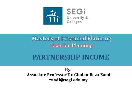 PARTNERSHIP INCOME By: Associate Professor Dr. GholamReza Zandi