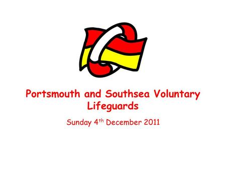Portsmouth and Southsea Voluntary Lifeguards Sunday 4 th December 2011.