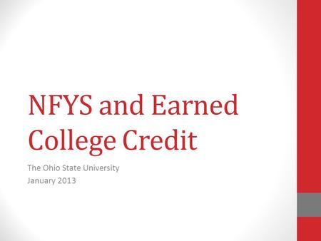 NFYS and Earned College Credit The Ohio State University January 2013.