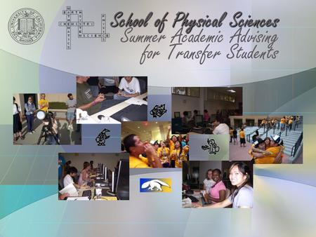 School of Physical Sciences Summer Academic Advising for Transfer Students.