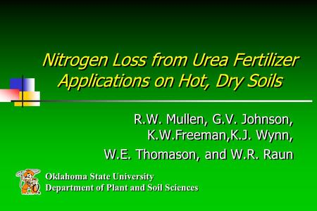 Oklahoma State University Department of Plant and Soil Sciences Oklahoma State University Department of Plant and Soil Sciences Nitrogen Loss from Urea.