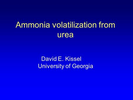 Ammonia volatilization from urea David E. Kissel University of Georgia.