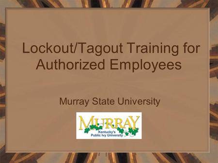 Lockout/Tagout Training for Authorized Employees Murray State University.