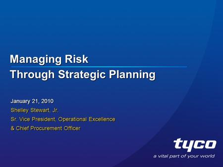 Managing Risk Through Strategic Planning January 21, 2010 Shelley Stewart, Jr. Sr. Vice President, Operational Excellence & Chief Procurement Officer.