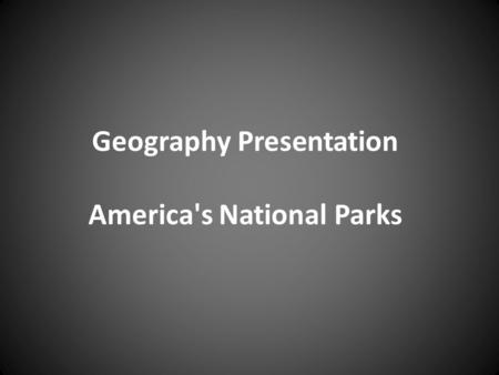 Geography Presentation America's National Parks. Major National Parks.