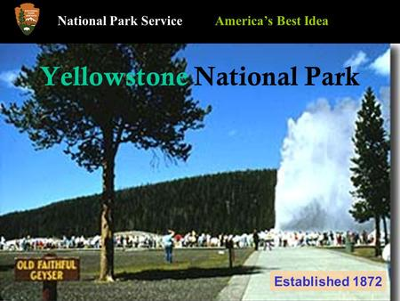 Yellowstone National Park National Park Service America's Best Idea Established 1872.