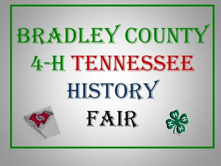 Bradley County 4-H TENNESSEE HISTORY FAIR. A COMMUNITY CITIZENSHIP PROJECT TO PROMOTE CITIZENSHIP IN YOUR COMMUNITY TO HELP 4-H'ERS CONNECT THE PAST WITH.