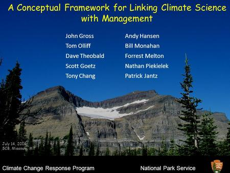 1 A Conceptual Framework for Linking Climate Science with Management Climate Change Response ProgramNational Park Service July 14, 2014 SCB, Missoula,