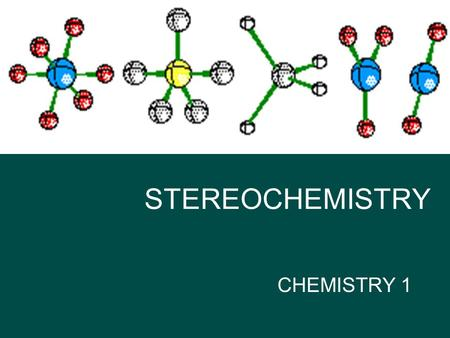 STEREOCHEMISTRY CHEMISTRY 1 Stereochemistry The study of shapes of molecules is called stereochemistry. It is a very important concept in biochemistry.