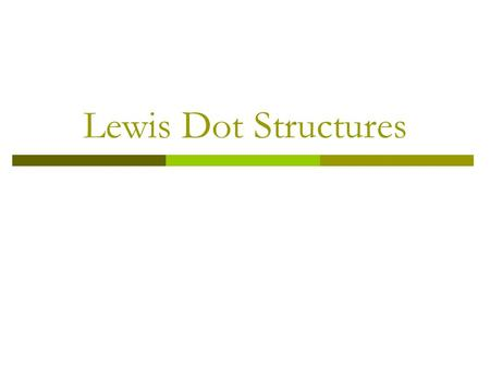 Lewis Dot Structures.