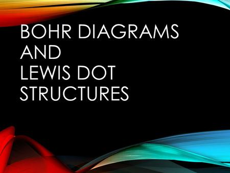 Bohr Diagrams and Lewis Dot Structures
