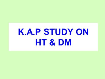 K.A.P STUDY ON HT & DM. INTRODUCTION In 2003, there were 189 million diabetic in the world. The global prevalence of Type-2 diabetes is expected to.