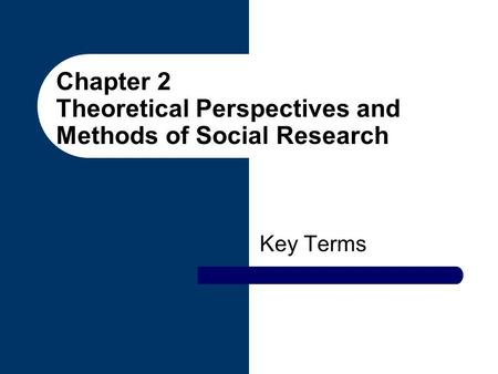 Chapter 2 Theoretical Perspectives and Methods of Social Research Key Terms.