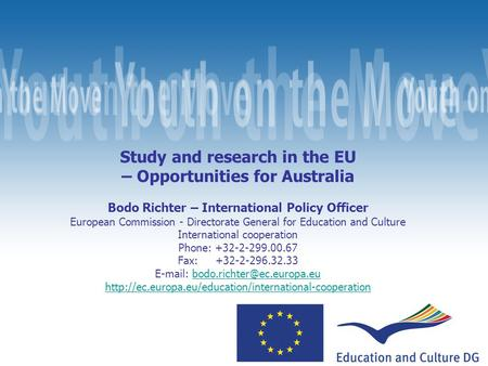 Study and research in the EU – Opportunities for Australia Bodo Richter – International Policy Officer European Commission - Directorate General for Education.