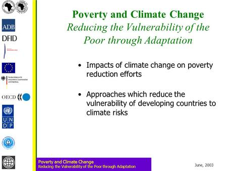 June, 2003 Poverty and Climate Change Reducing the Vulnerability of the Poor through Adaptation Poverty and Climate Change Reducing the Vulnerability of.