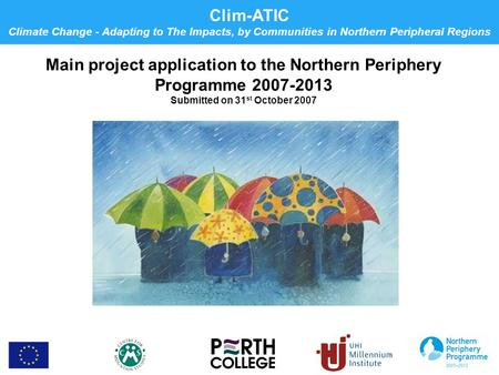 Clim-ATIC Climate Change - Adapting to The Impacts, by Communities in Northern Peripheral Regions Main project application to the Northern Periphery Programme.