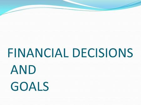 FINANCIAL DECISIONS AND GOALS. What is Personal Finance? EVERYTHING IN YOUR LIFE THAT INVOLVES MONEY Spend Save Invest Live comfortably Financial security.