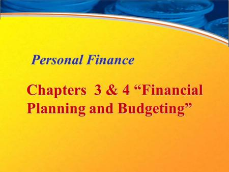 "Personal Finance Chapters 3 & 4 ""Financial Planning and Budgeting"""