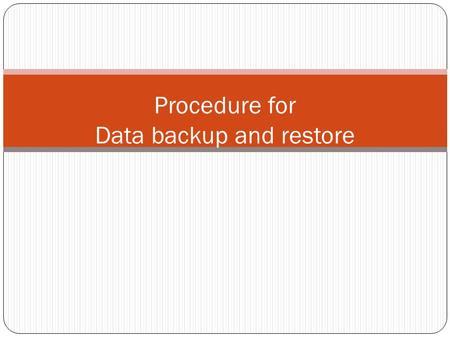Procedure for Data backup and restore. Two type of procedure Through Data Traveller Manual back up.