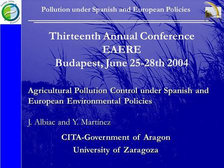 Pollution under Spanish and European Policies Thirteenth Annual Conference EAERE Budapest, June 25-28th 2004 Agricultural Pollution Control under Spanish.