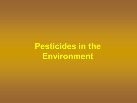 Pesticides in the Environment. Our Environment Everything around us – air, soil, water, plants, houses, oceans Goals of responsible pesticide users follow.