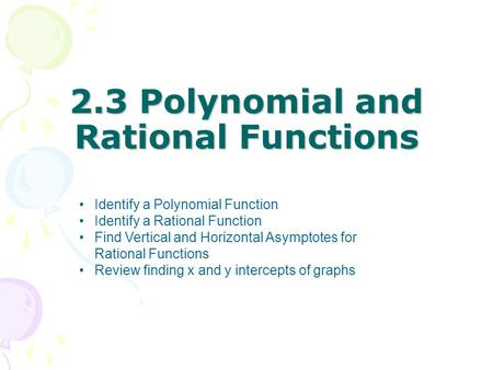2.3 Polynomial and Rational Functions Identify a Polynomial Function Identify a Rational Function Find Vertical and Horizontal Asymptotes for Rational.