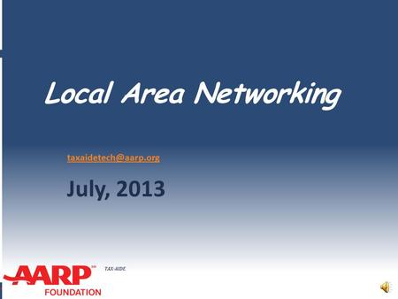 TAX-AIDE Local Area Networking July, 2013.