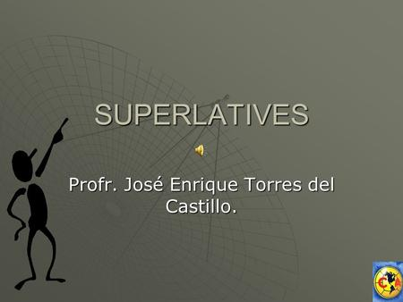 SUPERLATIVES Profr. José Enrique Torres del Castillo.