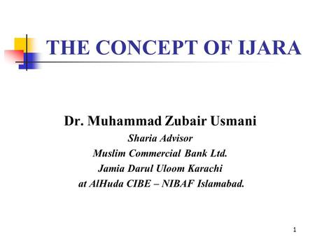 THE CONCEPT OF IJARA Dr. Muhammad Zubair Usmani Sharia Advisor