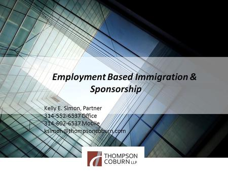 Employment Based Immigration & Sponsorship Kelly E. Simon, Partner 314-552-6537 Office 314-602-6537 Mobile