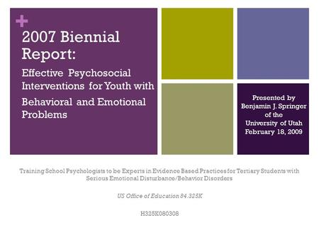 + 2007 Biennial Report: Effective Psychosocial Interventions for Youth with Behavioral and Emotional Problems Training School Psychologists to be Experts.