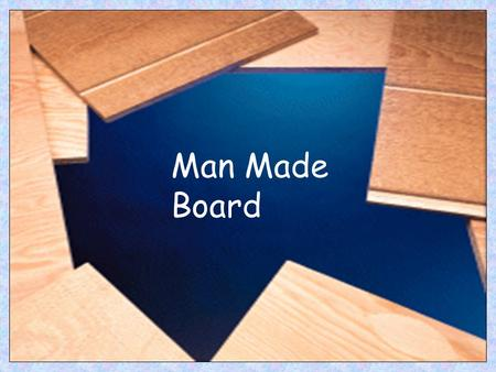 Man Made Board. PLYWOOD - This is made from wood veneers with each grain layer being at right angles to the previous and bonded together by resin and.