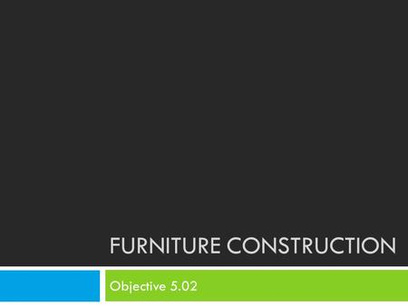 FURNITURE CONSTRUCTION Objective 5.02. Bell Ringer 10/7  Number your paper 1- 4  Identify each Furniture Style…