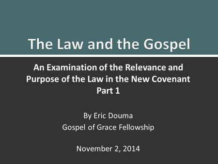 Law and Gospel Part 1 1 An Examination of the Relevance and Purpose of the Law in the New Covenant Part 1 By Eric Douma Gospel of Grace Fellowship November.