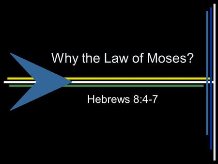 "Why the Law of Moses? Hebrews 8:4-7. The Covenants of God Proper understanding of the nature and purposes of the covenants of God is essential to ""rightly."