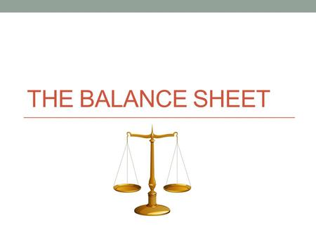 THE BALANCE SHEET. The Balance Sheet is: a financial statement showing the financial position of a person, business, or other organization on a specific.