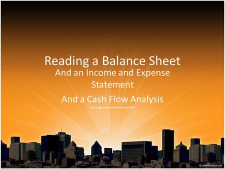 Reading a Balance Sheet And an Income and Expense Statement And a Cash Flow Analysis Viv Grigg, some txt from Ankush85.