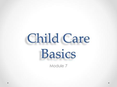 Child Care Basics Module 7.