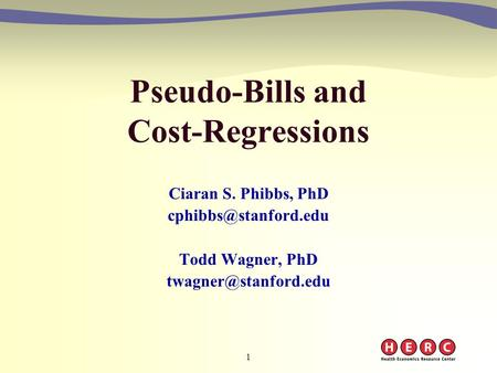 1 Pseudo-Bills and Cost-Regressions Ciaran S. Phibbs, PhD Todd Wagner, PhD